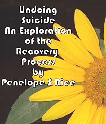 Undoing Suicide - An Exploration of the Recovery Process - Kindle edition by Penelope Rice