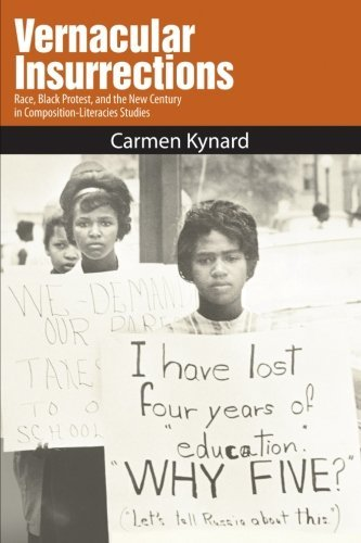 By Carmen Kynard Vernacular Insurrections: Race, Black Protest, and the New Century in Composition-Literacies Studies [Paperback]