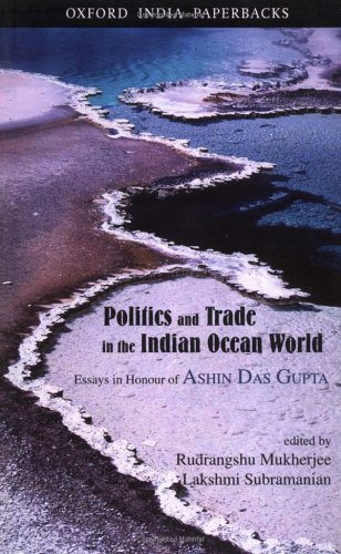 Politics and Trade in the Indian Ocean World: Essays in Honour of Ashin Das Gupta (Oxford India Paperbacks)