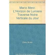 Mario Merz: L'Horizon de Lumiere Traverse Notre Verticale du Jour