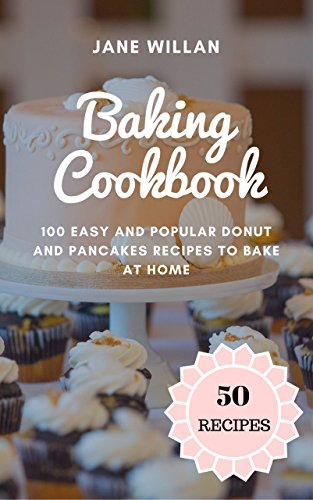 Baking Cookbook: 100 Easy and Popular Donut and Pancakes Recipes to Bake at Home by [Willan, Jane]