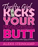 Thrifty Girl Kicks Your Financial Butt, Alexis Steinkamp, 0978835700