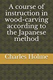 A course of instruction in wood-carving according to the Japanese method