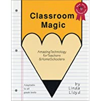Classroom Magic: Amazing Technology for Teachers and Home Schoolers