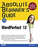 Absolute Beginner's Guide to WordPerfect 12, Laura Acklen, 0789732424