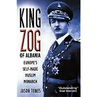 King Zog of Albania: Europe's Self-Made Muslim Monarch