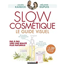 Slow cosmétique, le guide visuel: Pas à pas vers une beauté plus naturelle (French Edition)