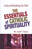 The Essentials of Catholic Spirituality, Joseph F. Classen, 0818913290