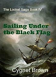 Sailing Under the Black Flag: Book IV of the Locket Saga