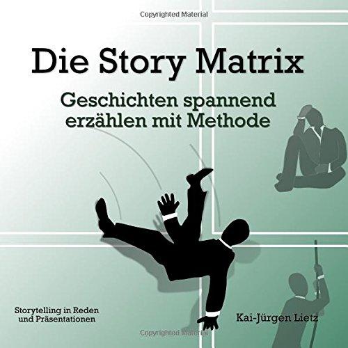 Die Story Matrix: Geschichten spannend erzählen mit Methode Taschenbuch – 30. November 2017 Kai-Jürgen Lietz 154835161X