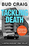 TACKLING DEATH: a gripping crime thriller (Gus Keane PI Series Book 1)