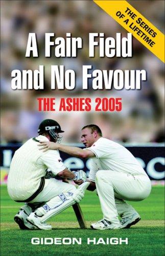 A Fair Field and No Favour: The Ashes 2005 pdf epub