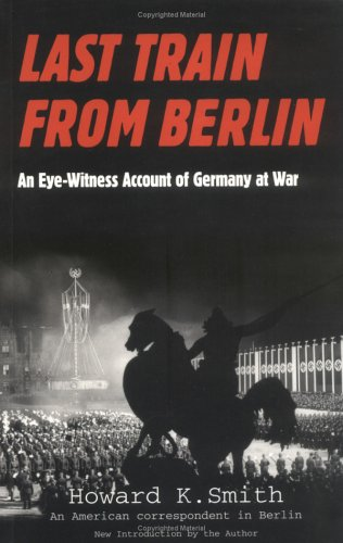 Last Train From Berlin: An Eye-Witness Account of Germany at War