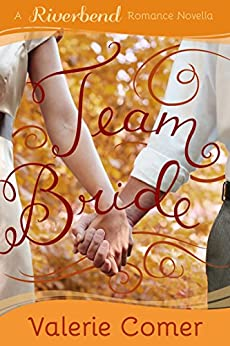 Team Bride: A Christian Romance (Riverbend Romance Book 4) by [Comer, Valerie]