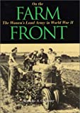 On the Farm Front : The Women's Land Army in World War II, Carpenter, Stephanie A., 0875803148