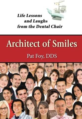 Architect of Smiles: Life Lesson and Laughs from the Dental Chair