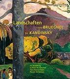 img - for Landschaften von Brueghel bis Kandinsky. Die Sammlungen Thyssen und Carmen Thyssen- Bornemisza. book / textbook / text book