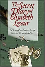 The Secret Diary of Elisabeth Leseur: The Woman Whose Goodness Changed Her Husband from Atheist to Priest: Amazon.es: Elisabeth Leseur: Libros en idiomas ...