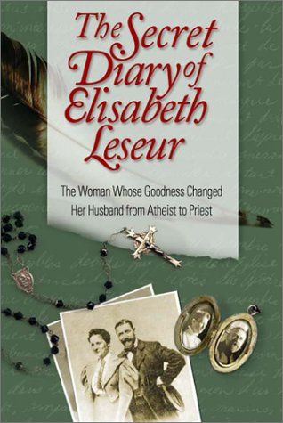 (The Secret Diary of Elisabeth Leseur: The Woman Whose Goodness Changed Her Husband from Atheist to Priest)