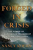img - for Forged in Crisis: The Power of Courageous Leadership in Turbulent Times book / textbook / text book