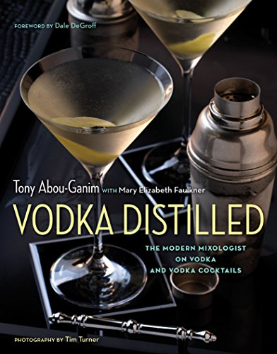 Distilled Vodka - Vodka Distilled: The Modern Mixologist on Vodka and Vodka Cocktails