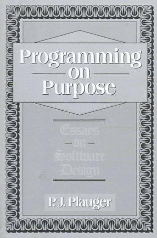 Programming on purpose: essays on software design