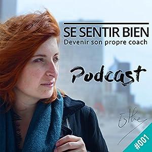 Devenir son propre coach (Se sentir bien 1) Magazine Audio Auteur(s) : Esther Taillifet Narrateur(s) : Esther Taillifet