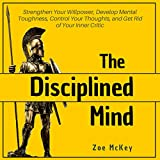 #9: The Disciplined Mind: Strengthen Your Willpower, Develop Mental Toughness, Control Your Thoughts, and Get Rid of Your Inner Critic