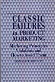 Classic Failures in Product Marketing, Donald W. Hendon, 0899303048