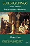 Bluestockings: Women of Reason from Enlightenment to Romanticism (Palgrave Studies in the Enlightenment, Romanticism and the Cultures of Print)