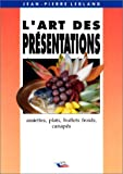 L'ART DES PRESENTATIONS. Assiettes, plats, buffets froids, canapés