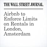 Airbnb to Enforce Limits on Rentals in London, Amsterdam | Sam Schechner,Greg Bensinger