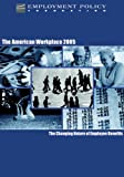 The American Workplace 2005 : The Changing Nature of Employee Benefits, Employment Policy Foundation, 0916559688