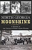 North Georgia Moonshine:: A History of the Lovells & Other Liquor Makers (American Palate)