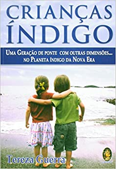 Crianças Indigo. Uma Geração De Ponte Com Outras Dimensoes... No Planeta Indigo Da Nova Era (Em Portuguese do Brasil)
