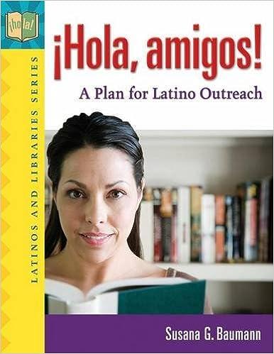Hola, amigos! A Plan for Latino Outreach (Latinos and Libraries ...