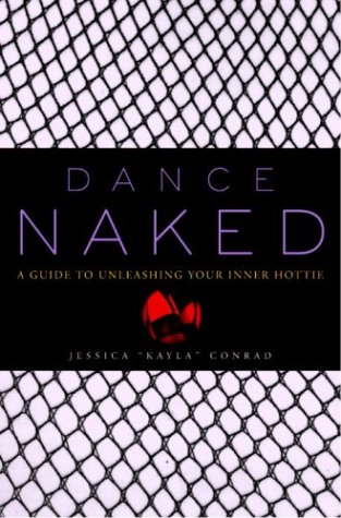 Read Online Dance Naked: A Guide to Unleashing Your Inner Hottie PDF