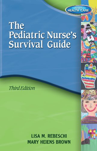 Pediatric Nurse's Survival Guide (Rebeschi, The Pediatric's Nurse's Survival Guide) Pdf