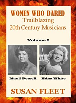 Women Who Dared: Maud Powell and Edna White by [Fleet, Susan]