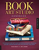 Book Art Studio Handbook: Techniques and Methods for Binding Books, Creating Albums, Making Boxes and Enclosures, and More (Studio Handbook Series)