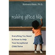 Raising Gifted Kids: Everything You Need to Know to Help Your Exceptional Child Thrive