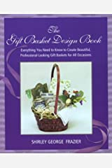 The Gift Basket Design Book: Everything You Need to Know to Create Beautiful, Professional-Looking Gift Baskets for All Occasions Paperback