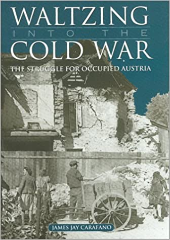 Waltzing into the Cold War: The Struggle for Occupied Austria Texas A & M University Military History