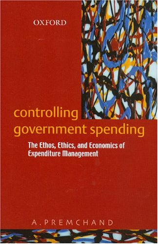 Controlling Government Spending: The Ethos, Ethics, and Economics of Expenditure Management