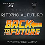 Ritorno al futuro [Back to the Future]: Audiofilm. La guida (non ufficiale) in audio alla saga di Robert Zemeckis [Audiofilm. The Audio Guide (Unofficial) to the Saga of Robert Zemeckis] | Piero Di Domenico