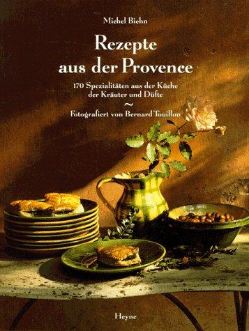 Rezepte aus der Provence Gebundenes Buch – 1995 Michel Biehn Bernard Touillon Heyne 3453087038
