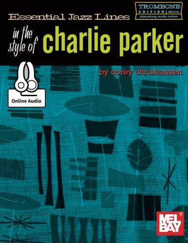 Essential Jazz Lines in the Style of Charlie Parker: Trombone Edition