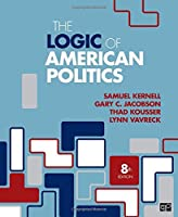 The Logic of American Politics, 8th Edition Front Cover