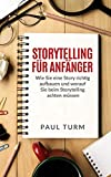 Storytelling für Anfänger: Wie Sie eine Story richtig aufbauen und worauf Sie beim Storytelling achten müssen. (Marketing, PR, Unternehmen) (German Edition)