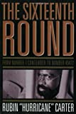 By Rubin 'Hurricane' Carter - The Sixteenth Round: From Number 1 Contender to Number 45472